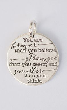 You are braver than you believe, stronger than you seem, and smarter than you think. ~I love this <3