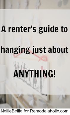 How to hang just about anything, even while renting -- great tips! #remodelaholic