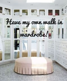 Bucket list. Walk in wardrobe