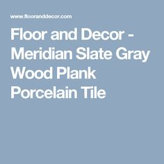 Floor and Decor - Meridian Slate Gray Wood Plank Porcelain Tile
