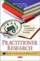 Practitioner research : teachers' investigations in classroom teaching / Myint Swe Khine and Issa M. Saleh, editors.