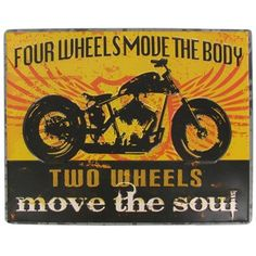 """""""Four wheels move the body. Two wheels move the soul."""" The perfect sign for motorcycle enthusiasts!"""
