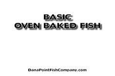 Dana Point Fish Company   How to oven bake fish properly.
