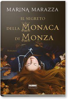 """http://www.sognipensieriparole.com/2014/06/anteprima-2-luglio-il-segreto-della.html: Anteprima 2 luglio: """"Il segreto della Monaca di Monza"""" di Marina Marazza"""