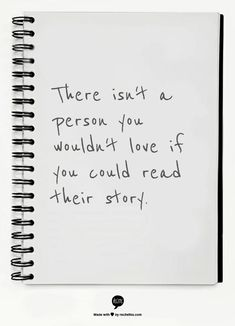 there isn't a person you wouldn't love if you could read their story.
