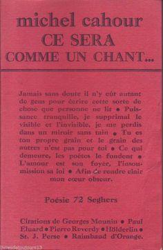 #littérature #poésie : Ce Sera Comme Un Chant - Michel Cahour  (Edition originale). Poésie 72 Seghers, 11/1972. 1 des 600 exemplaires (n°77) tiré sur vélin blanc filigrané de Laroche-Joubert. 64 pp. brochées dans un format de poche.