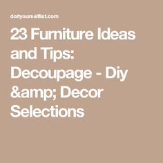 23 Furniture Ideas and Tips: Decoupage - Diy & Decor Selections