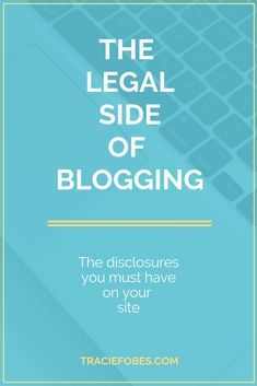 The Legal Side of // Tracie Fobes -- Make Money Blogging, Make Money Online, Content Marketing, Online Marketing, Affiliate Marketing, Media Marketing, Business Tips, Online Business, Online Work