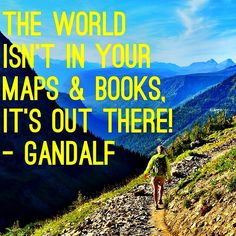 The world is not in your books and maps, it's out there – Gandalf, The Hobbit Time to go for an adventure! Hobbit Quotes, Gandalf Quotes, Tolkien Quotes, Travel Inspiration, New Adventure Quotes, The Hobbit Movies, J. R. R. Tolkien, World Quotes, Qoutes