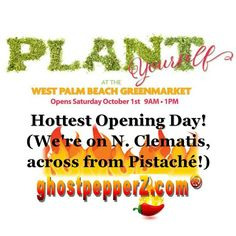 Plant Yourself at the West Palm Beach GreenMarket!  Opening Day is this Saturday, visit us at our new booth location on N. Clematis Street for hottest specials & many new items.  www.ghostpepperZ.com  #ghostpepperz