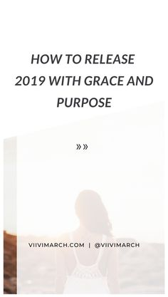 It's that time of the year. Here's how to release 2019 with grace and purpose. Close this chapter and make SPACE for the new decade