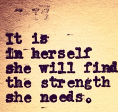 Strength. Sister, you've got more strength than you know. Don't let anyone take that away from you, even yourself.