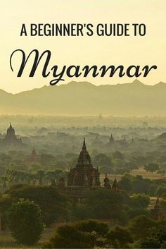 A Beginner's Guide to Travel in Myanmar | It's time to leave Europe and have some exotic destination far away from here!