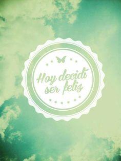 <3 HOY decido ser feliz :)