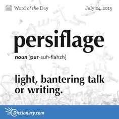 Word: Persiflage (n.) light, bantering talk or writing. Unusual Words, Rare Words, Big Words, Words To Use, Unique Words, Great Words, Powerful Words, Good Vocabulary, Vocabulary Building