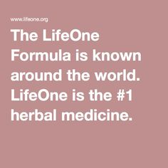The LifeOne Formula is known around the world. LifeOne is the #1 herbal medicine.