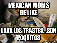 Not just Mexican moms… This is a UNIVERSAL Latina moms thing right here…
