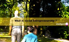 What Is Social Entrepreneurship. Intelligenthq - more at urbansocialentrepreneur.com