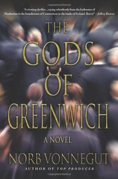 The Gods of Greenwich by Norb Vonnegut. $24.11. Author: Norb Vonnegut. 336 pages. Publisher: Minotaur Books; First Edition edition (April 26, 2011)