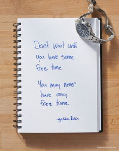 Ideas for the new year: #1 Don't wait until you have some free time.  You may never have any free time.