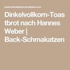 Dinkelvollkorn-Toastbrot nach Hannes Weber   Back-Schmakatzen