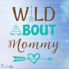 Wild about Mommy, arrow with heart svg, cut file for onesie, tshirt design, girl design, for cricut or silhouette by TheCutFile on Etsy