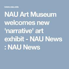 NAU Art Museum welcomes new 'narrative' art exhibit - NAU News : NAU News