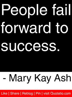 People fail forward to success. - Mary Kay Ash #quotes #quotations