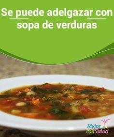 Se puede adelgazar con sopa de verduras Para que tu salud no se resienta recuerda que debes combinar las sopas de verduras con otros alimentos sólidos y frutas que te aporten otras proteínas y nutrientes