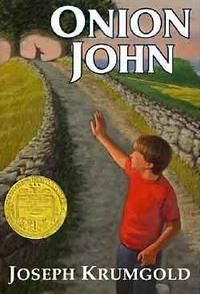 Onion John by Joseph Krumgold|1960 Newberry Winner|His friendship with the town odd-jobs man, Onion John, causes a conflict between Andy and his father.