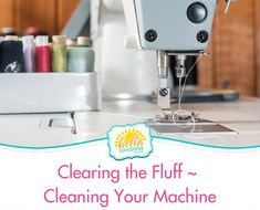 Clearing the Fluff ~ How to Clean Your Machine
