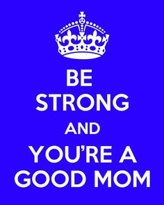 Remember. You are a good mom! Don't tell yourself otherwise.