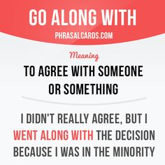 """""""Go along with"""" means """"to agree with someone or something""""  Example: I didn't really agree, but I went along with the decision because I was in the minority.  Want to learn English? Choose your topic here: learzing.com  #phrasalverb #phrasalverbs #phrasal #verb #verbs #phrase #phrases #expression #expressions #english #englishlanguage #learnenglish #studyenglish #language #vocabulary #dictionary #grammar #efl #esl #tesl #tefl #toefl #ielts #englishlearning #vocab #wordoftheday…"""