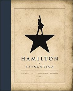 Hamilton: The Revolution: Amazon.co.uk: Lin-Manuel Miranda, Jeremy McCarter…