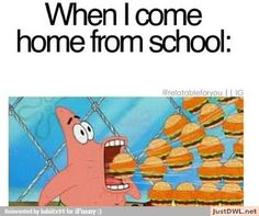 When i come home from school