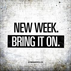 New week. Bring it on. - Oh yes. Time to bring it on!