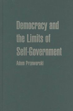 Democracy and the Limits of Self-Government (Cambridge Studies in the Theory of Democracy) by Adam Przeworski. $7.34. Publisher: Cambridge University Press; 1 edition (June 7, 2010). 216 pages. Author: Adam Przeworski