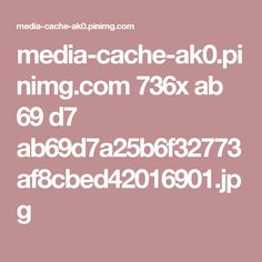 media-cache-ak0.pinimg.com 736x ab 69 d7 ab69d7a25b6f32773af8cbed42016901.jpg