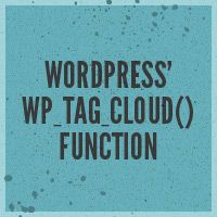 Quick Tip: Using the WordPress wp_tag_cloud() Function the Right Way