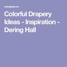 Colorful Drapery Ideas - Inspiration - Dering Hall