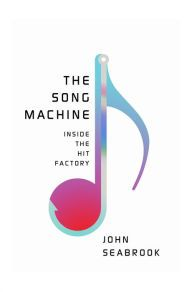The Song Machine: Inside the Hit Factory by John Seabrook | 9780393241921 | Hardcover | Barnes & Noble
