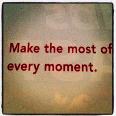 Every moment counts.