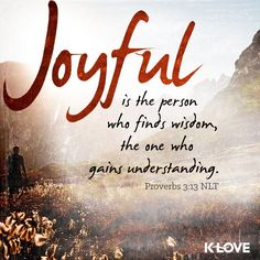 """wiirocku: """" Proverbs 3:13 (NLT) - Joyful is the person who finds wisdom, the one who gains understanding. """""""