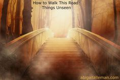 How to Walk This Road: Things Unseen