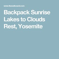 Backpack Sunrise Lakes to Clouds Rest, Yosemite
