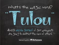 """Tulou means excuse me. Mannerism for Samoans. You always have to say """"tulou"""" when passing in front of someone or we'll be scolded at by an elder."""
