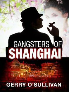 Gangsters of Shanghai - An International Mystery Thriller by Gerry O'Sullivan, http://www.amazon.com/dp/B00E9MBUY0/ref=cm_sw_r_pi_dp_j7ZTsb19ENNA6