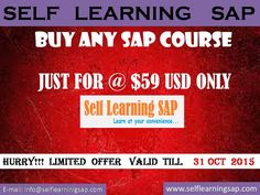 BUY ANY  SAP Course Just  for  @ 59  USD only ! - HURRY Up and Book Your Course Now ,  Limited Period Offer  Valid till 31th, Oct'15. http://www.selflearningsap.com/