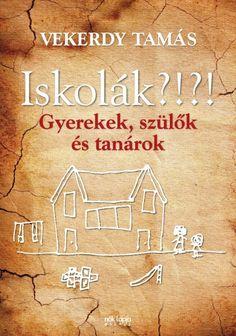Vekerdy Tamás - Iskolák?!?! Psychology, School, Books, Anna, Products, Creative, Psicologia, Libros, Book
