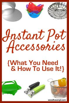 You have an Instant Pot, but what about all those accessories? See our comprehensive list to find out what you really need (and how to use them).